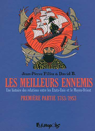 Les meilleurs ennemis. Une histoire des relations entre les Etats-Unis et le Moyen-Orient. Première partie 1783/1953 (dBD Awards 2012 du meilleur dessin)