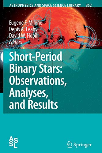 Short-Period Binary Stars: Observations, Analyses, and Results (Astrophysics and Space Science Library, Band 352)