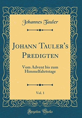 Johann Tauler's Predigten, Vol. 1: Vom Advent bis zum Himmelfahrtstage (Classic Reprint)