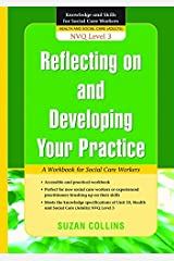 Reflecting On and Developing Your Practice: A Workbook for Social Care Workers (Knowledge and Skills for Social Care Workers) Kindle Edition