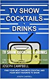 TV Show Cocktail & Drinks: FIND YOUR NEXT FAVORITE COCKTAIL AND YOUR NEXT FAVORITE TV SHOW (English Edition)