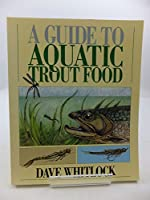 A Guide to Aquatic Trout Food