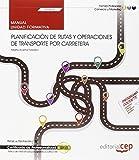 Manual. Planificación de rutas y operaciones de transporte por carretera (UF0924). Certificados de profesionalidad. Tráfico de mercancías por carretera (COML0109)