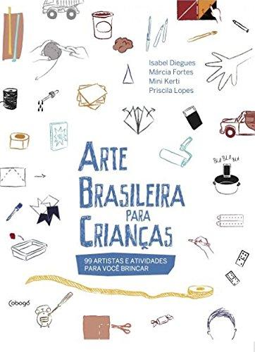 Arte brasileira para crianças: 99 artistas e atividades para você brincar