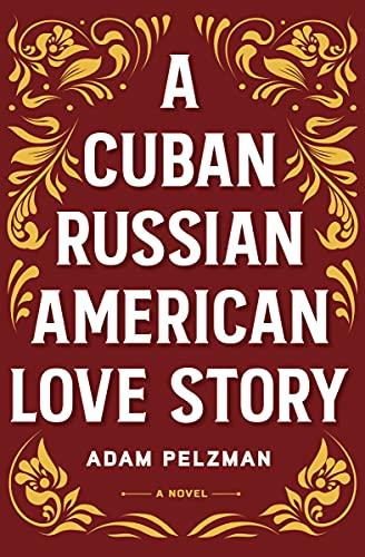 A Cuban Russian American Love Story by [Adam Pelzman]