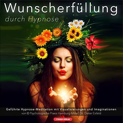 WUNSCHERFÜLLUNG DURCH HYPNOSE / Geführte Hypnose-Meditation mit Visualisierungen und Imaginationen
