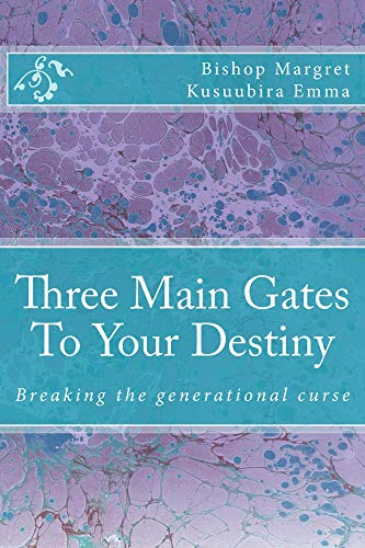 Three Main Gates To Your Destiny: Breaking Generational Curses (English Edition)