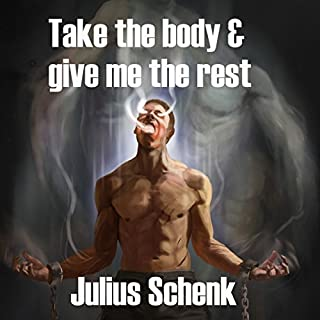 Take the Body and Give Me the Rest     Dark Gods and Tainted Souls, Book 1              By:                                                                                                                                 Julius Schenk                               Narrated by:                                                                                                                                 Tom Adams                      Length: 7 hrs and 18 mins     2 ratings     Overall 4.0