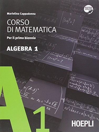 Corso di matematica. Algebra. Per il biennio delle Scuole superiori. Con espansione online: 1