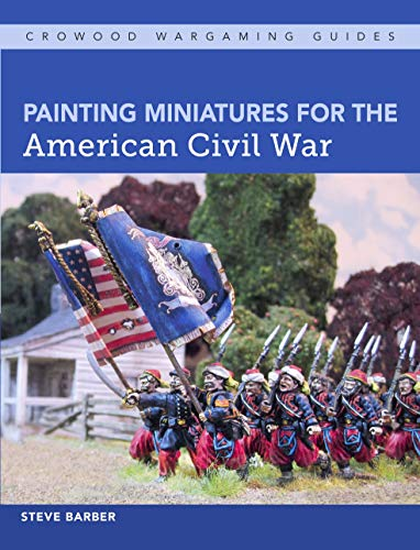 Painting Miniatures for the American Civil War (Crowood Wargaming Guides) (English Edition)
