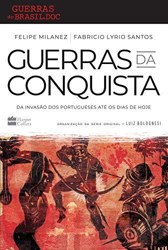 Guerras da conquista: Da invasão dos portugueses até os dias de hoje