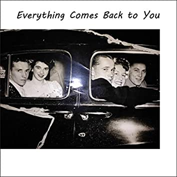 Everything Comes Back To You