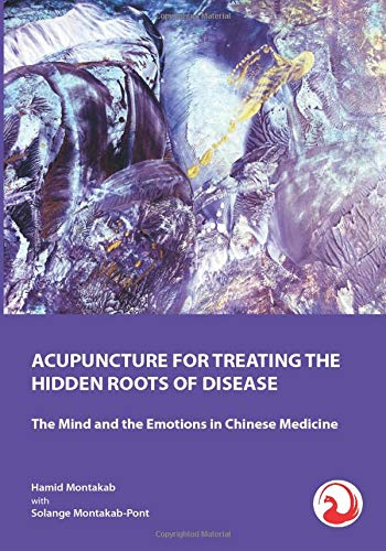 Compare Textbook Prices for ACUPUNCTURE FOR TREATING THE HIDDEN ROOTS OF DISEASE: The Mind and the Emotions in Chinese Medicine  ISBN 9782970103936 by Montakab MD, Dr Hamid D.,Montakab-Pont, Solange