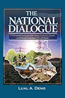 The National Dialogue: A Framework for Sustainable Peace, Economic Growth, and Poverty Eradication in South Sudan.