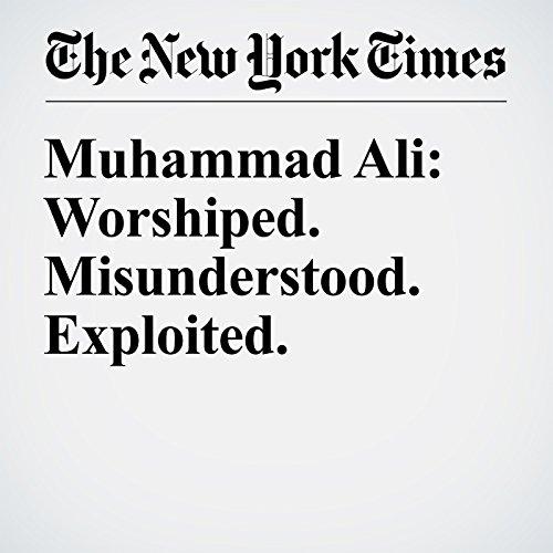 Muhammad Ali: Worshiped. Misunderstood. Exploited. audiobook cover art