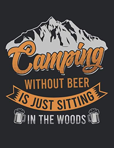 Notebook College Ruled 8.5 x 11 Inches Journal Softcover Design: Camping without beer is just sitting in the woods humor fun: 120 College Ruled Pages in 8.5 x 11 Inches Format
