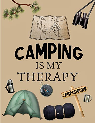Camping Is My Therapy: Amazing RV And Camping Log Book / Journal / Notebook: Camping Notebook For Campers And Camping Fans. Camping Journal Planner 2021.