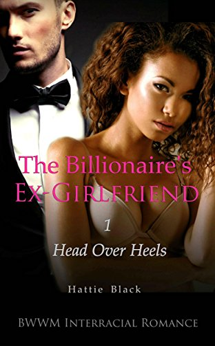 The Billionaire's Ex-Girlfriend 1 (BWWM Interracial Romance): Head Over Heels (English Edition)