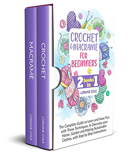 CROCHET & MACRAME' FOR BEGINNERS: The Complete Guide to Learn and Have Fun with These Techniques, to Decorate your Home, Garden and Making Sustainable ... Step by Step Instructions (English Edition)