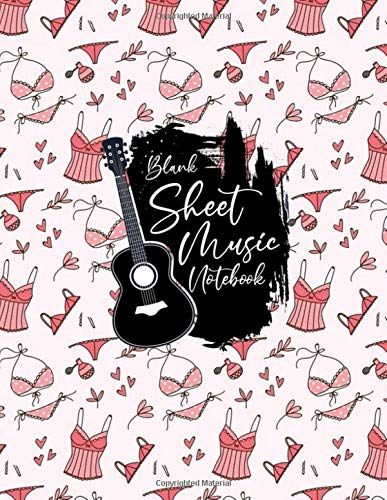 Blank Sheet Music Notebook: Blank Sheet Music Notebook, lingerie, sexy, women, girl design style, Funny lingerie Sheet Music Notebook, lingerie Music Notebook , lingerie gifts