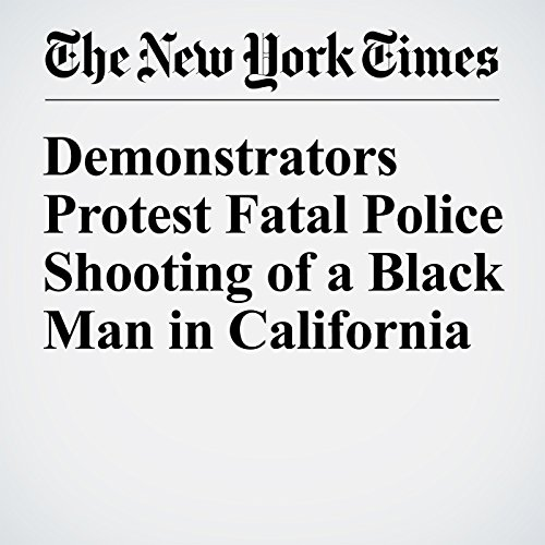Demonstrators Protest Fatal Police Shooting of a Black Man in California cover art
