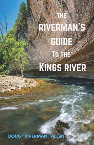 The Riverman's Guide to the Kings River: Kayaking, Canoeing, and Fishing, the Kings River in Arkansas