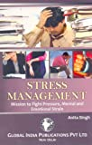 Stress Management: Mission to Fight Pressure, Mental & Emotional Strain