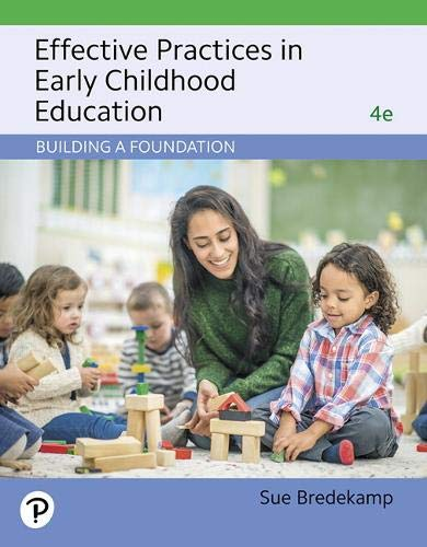 Compare Textbook Prices for Effective Practices in Early Childhood Education: Building a Foundation 4 Edition ISBN 9780135177372 by Bredekamp, Sue