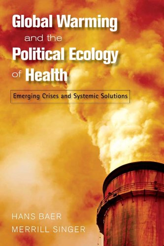 Global Warming and the Political Ecology of Health: Emerging Crises and Systemic Solutions (Advances in Critical Medical