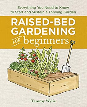 Raised Bed Gardening for Beginners  Everything You Need to Know to Start and Sustain a Thriving Garden