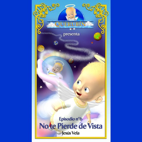 Querubín: Episodio 6 - No te Pierde de Vista [Cherubin: Episode 6 - Don't Miss the Vision] audiobook cover art