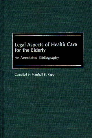 [ [ Legal Aspects of Health Care for the Elderly: An Annotated Bibliography (Great American Orators, #7) ] ] By Kapp, Marshall B ( Author ) Aug - 1988 [ Hardcover ]