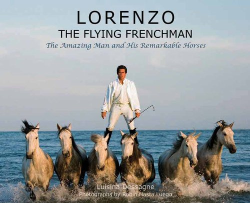 Lorenzo?the Flying Frenchman: The Amazing Man and His Remarkable Horses