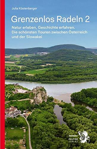 Grenzenlos Radeln - Band 2: Natur erleben, Geschichte erfahren. Die schönsten Touren zwischen Österreich und der Slowakei (Kultur für Genießer)