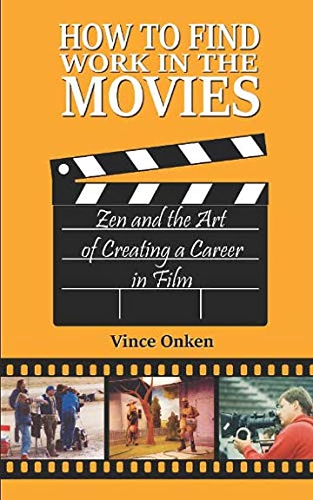 正直挑発する入植者How to Find Work in the Movies: Zen and the Art of Creating a Career in Film