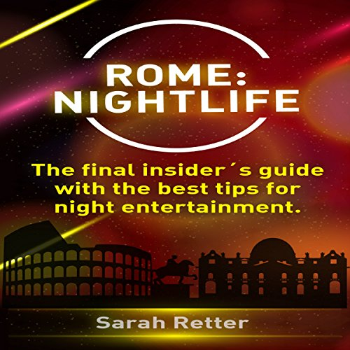 Rome: Nightlife - The Final Insider's Guide audiobook cover art