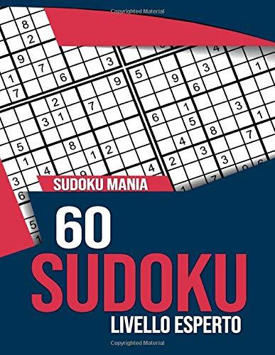 SUDOKU MANIA: 60 Sudoku PER ESPERTI - Livello Hard