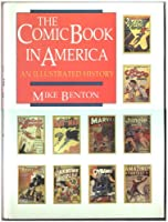The Comic Book in America: An Illustrated History 0878336591 Book Cover