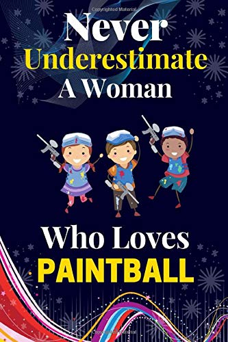 Never Underestimate A Girl Who Loves Paintball: Funny Girls/Woman's Lined Journal Notebook for Paintball Lover and who Loves Paintball