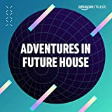 Adventures in Future House