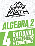 Summit Math Algebra 2 Book 4: Rational Equations and Expressions (Guided Discovery Algebra 2 Series for Self-Paced, Student-Centered Learning - 2nd Edition)