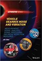 Vehicle Gearbox Noise and Vibration: Measurement, Signal Analysis, Signal Processing and Noise Reduction Measures (Automotive Series)
