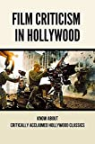 Film Criticism In Hollywood: Know About Critically Acclaimed Hollywood Classics: Critiquing Movies (...