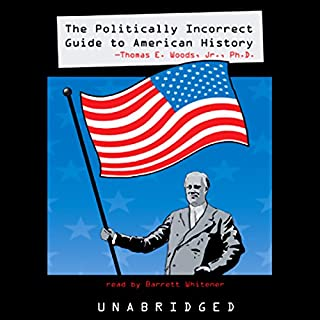 The Politically Incorrect Guide to American History                   By:                                                                                                                                 Thomas E. Woods Jr.                               Narrated by:                                                                                                                                 Barrett Whitener                      Length: 8 hrs and 4 mins     752 ratings     Overall 4.2