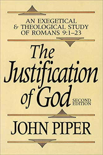 Justification of God, The: An Exegetical and Theological Study of Romans 9:1-23