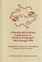 Chinese Religions: Publications in Western Languages 1981 Through 1990 (MONOGRAPHS OF THE ASSOCIATION FOR ASIAN STUDIES)