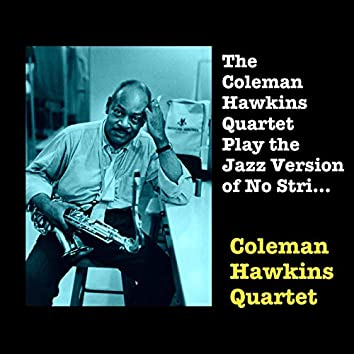 The Coleman Hawkins Quartet Play the Jazz Version of No Strings