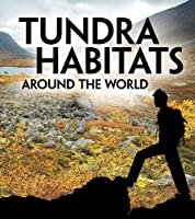 Tundra Habitats Around the World (Exploring Earth's Habitats)