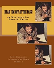 Head `Em Off At the Pass! 94 Westerns You Should Watch