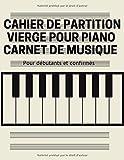 Cahier de Partition Vierge pour Piano - Carnet de Musique pour Débutants et Confirmés: Cahier Personnel de Musique pour Adultes et Enfants pour ... pages | 12 portées par page | Grande taille